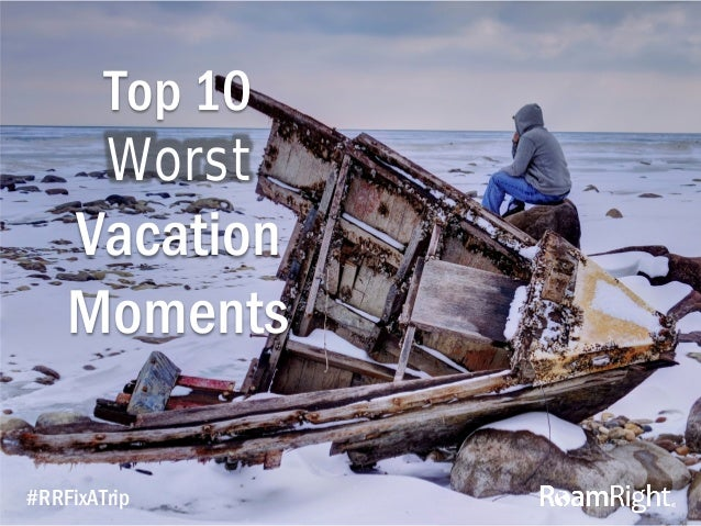 The 10 Worst Vacation Moments And How You Can Help
