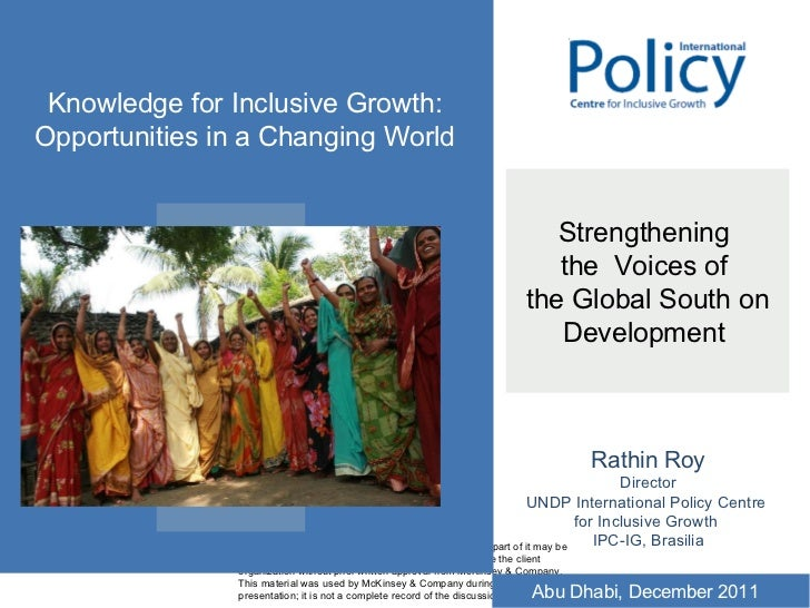 Strengthening  the  Voices of  the Global South on Development  Rathin Roy Director UNDP International Policy Centre  for ...