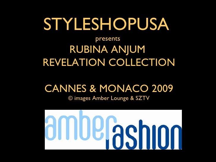 STYLESHOPUSA              presents      RUBINA ANJUM REVELATION COLLECTION  CANNES & MONACO 2009     © images Amber Lounge...