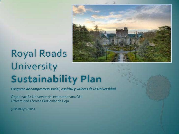 Royal Roads University Sustainability Plan<br />Congreso de compromiso social, espíritu y valores de la Universidad<br />O...