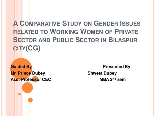 A COMPARATIVE STUDY ON GENDER ISSUES RELATED TO WORKING WOMEN OF PRIVATE SECTOR AND PUBLIC SECTOR IN BILASPUR CITY(CG) Gui...