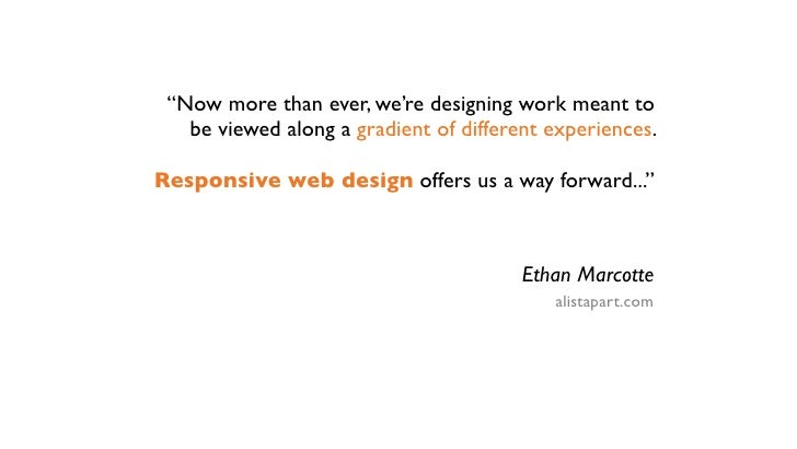 """""""Now more than ever, we're designing work meant to   be viewed along a gradient of different experiences.Responsive web de..."""