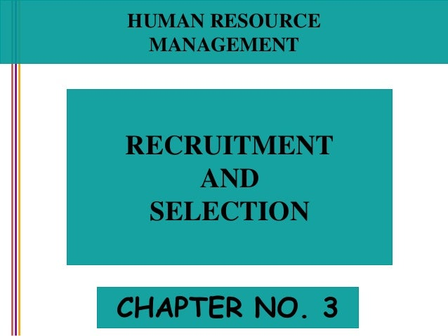 HUMAN RESOURCE MANAGEMENT RECRUITMENT AND SELECTION CHAPTER NO. 3