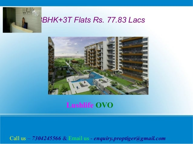 3BHK+3T Flats Rs. 77.83 Lacs  Lushlife OVO  Call us – 7304245566 & Email us - enquiry.proptiger@gmail.com