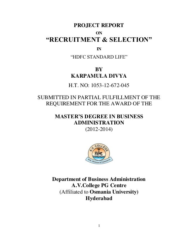 "1 PROJECT REPORT ON ""RECRUITMENT & SELECTION"" IN ""HDFC STANDARD LIFE"" BY KARPAMULA DIVYA H.T. NO: 1053-12-672-045 SUBMITTE..."