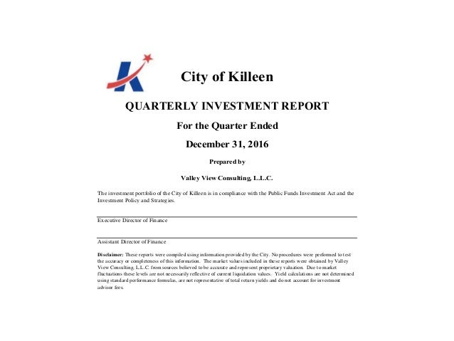 City of Killeen QUARTERLY INVESTMENT REPORT For the Quarter Ended December 31, 2016 Prepared by Valley View Consulting, L....