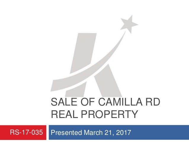 SALE OF CAMILLA RD REAL PROPERTY Presented March 21, 2017RS-17-035