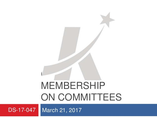 COUNCIL MEMBERSHIP ON COMMITTEES March 21, 2017DS-17-047