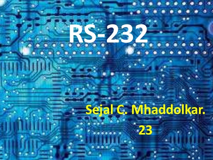 RS-232 Sejal C. Mhaddolkar.           23