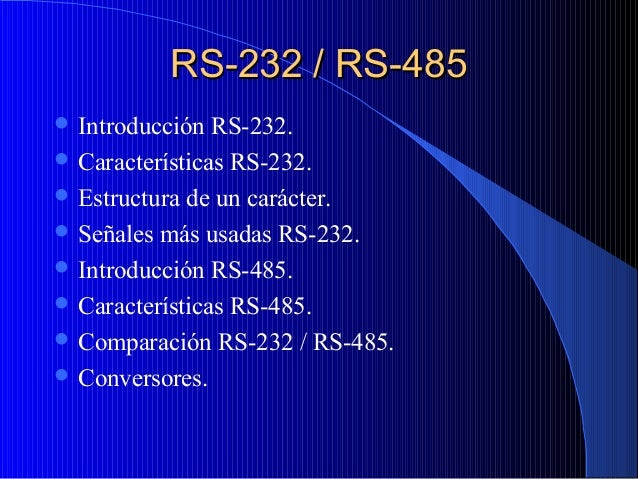 RS-232 / RS-485RS-232 / RS-485 Introducción RS-232. Características RS-232. Estructura de un carácter. Señales más usa...