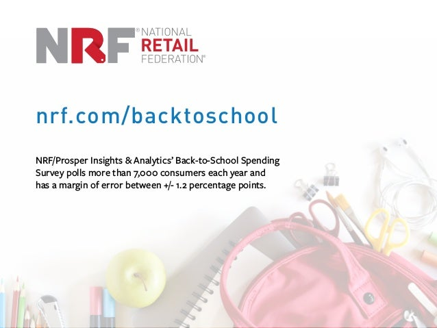 NRF/Prosper Insights & Analytics' Back-to-School Spending Survey polls more than 7,000 consumers each year and has a margi...