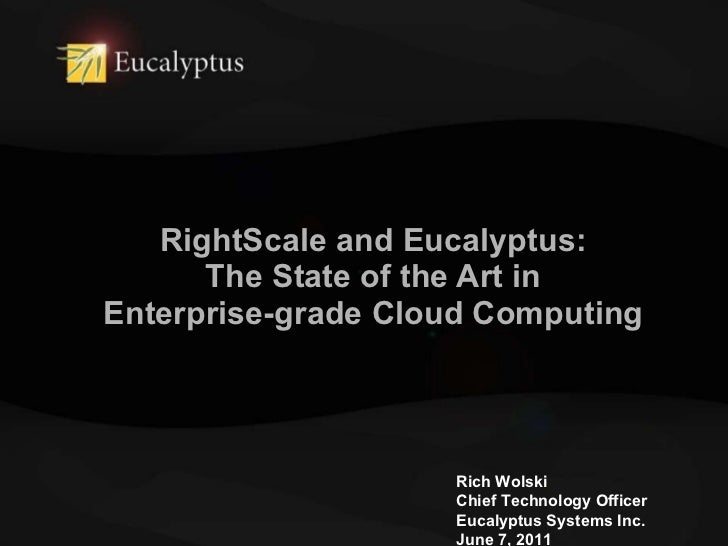 RightScale and Eucalyptus: The State of the Art in Enterprise-grade Cloud Computing Rich Wolski Chief Technology Officer E...