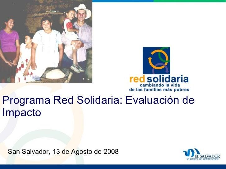 Programa Red Solidaria: Evaluación de Impacto San Salvador, 13 de Agosto de 2008