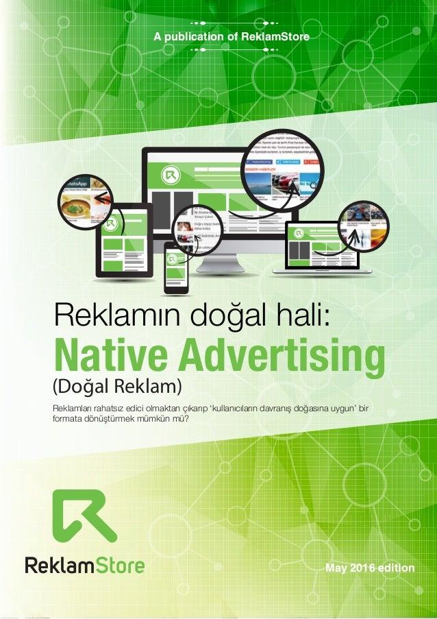 May 2016 edition A publication of ReklamStore Reklamın doğal hali: Native Advertising(Doğal Reklam) Reklamları rahatsız ed...