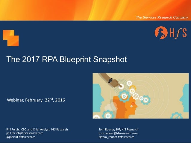 The Services Research Company The 2017 RPA Blueprint Snapshot Webinar,	February		22nd,	2016 Phil	Fersht,	CEO	and	Chief	Ana...