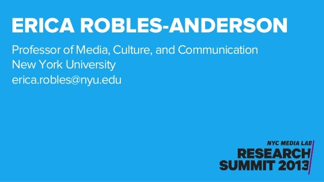 Professor of Media, Culture, and Communication New York University erica.robles@nyu.edu ERICA ROBLES-ANDERSON