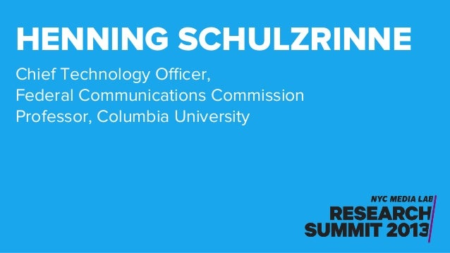 Chief Technology Officer, Federal Communications Commission Professor, Columbia University HENNING SCHULZRINNE