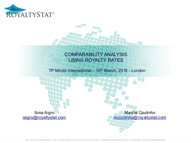COMPARABILITY ANALYSIS USING ROYALTY RATES The content of these slides is not for public distribution and may not be copie...