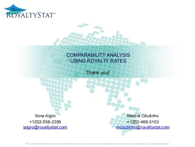 COMPARABILITY ANALYSIS USING ROYALTY RATES Thank you! The content of these slides is not for public distribution and may n...