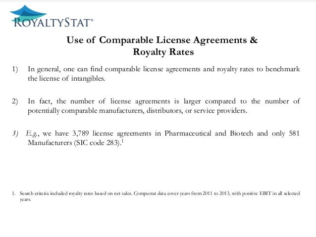 Use of Comparable License Agreements & Royalty Rates 1) In general, one can find comparable license agreements and royalt...