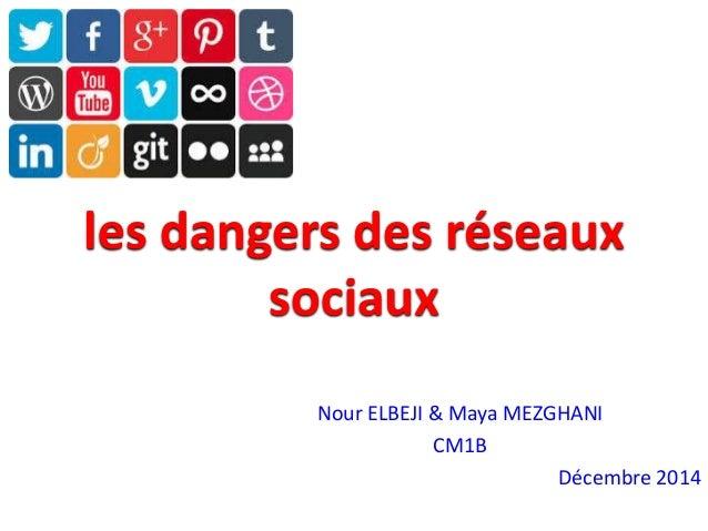 les dangers des réseaux sociaux Nour ELBEJI & Maya MEZGHANI CM1B Décembre 2014