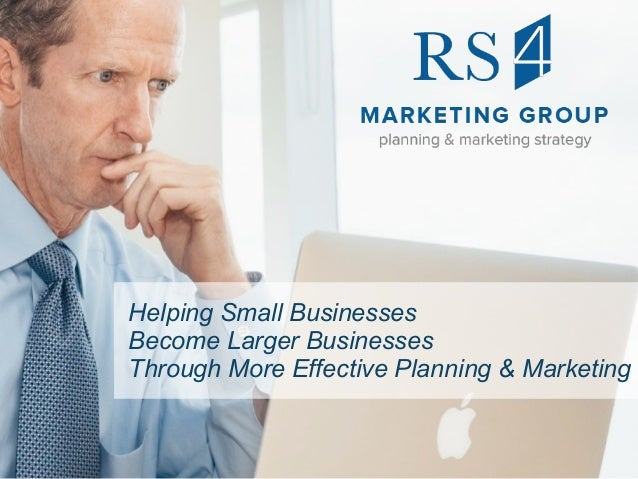 Helping Small Businesses Become Larger Businesses Through More Effective Planning & Marketing
