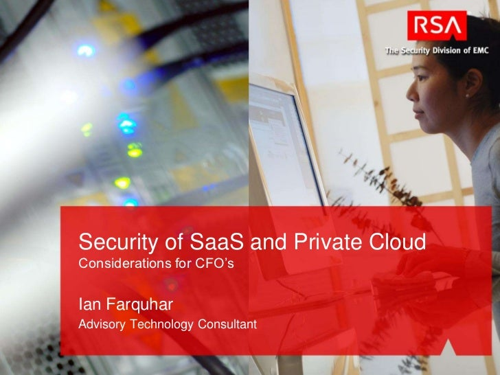 Security of SaaS and Private CloudConsiderations for CFO's<br />Ian Farquhar<br />Advisory Technology Consultant<br />