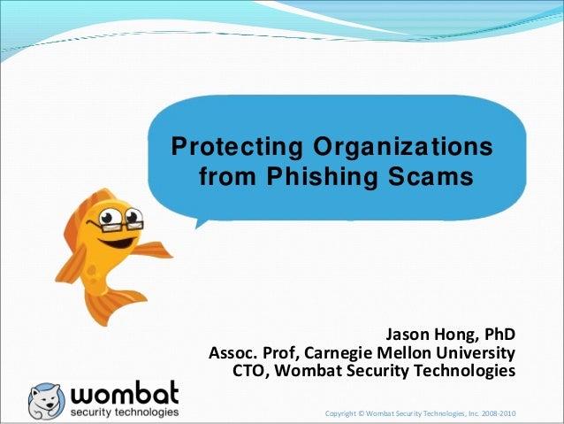 Copyright © Wombat Security Technologies, Inc. 2008-2010 Jason Hong, PhD Assoc. Prof, Carnegie Mellon University CTO, Womb...