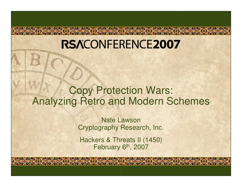 Copy Protection Wars: Analyzing Retro and Modern Schemes                Nate Lawson         Cryptography Research, Inc.   ...