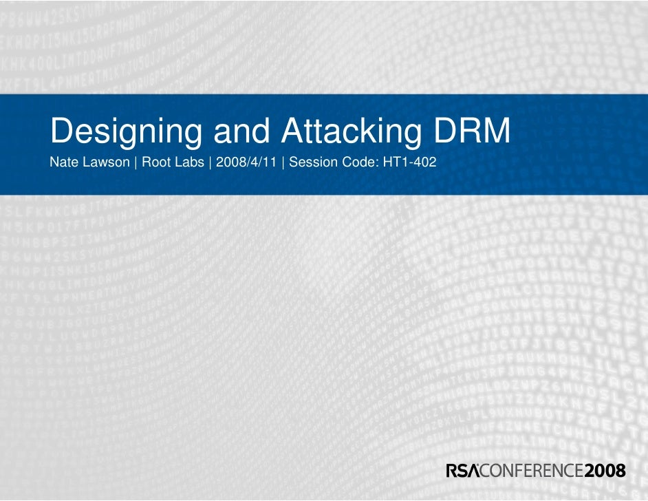 Designing and Attacking DRM Nate Lawson | Root Labs | 2008/4/11 | Session Code: HT1-402