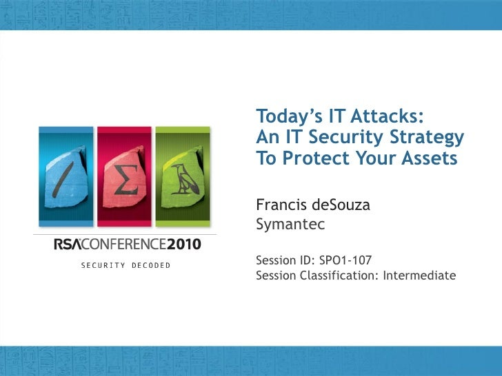 Today's IT Attacks: An Title of Presentation    IT Security Strategy To Protect Your Assets  Francis deSouza Symantec  Ses...