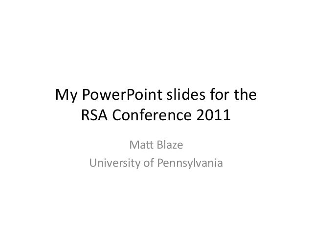 My	   PowerPoint	   slides	   for	   the	    RSA	   Conference	   2011	    Ma:	   Blaze	    University	   of	   Pennsylvan...