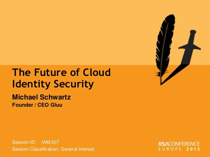 The Future of CloudIdentity SecurityMichael SchwartzFounder / CEO GluuSession ID:  IAM-207Session Classification: General ...