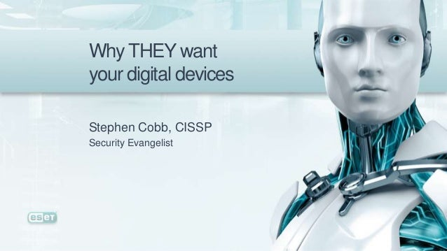 Why THEY wantyour digital devicesStephen Cobb, CISSPSecurity Evangelist