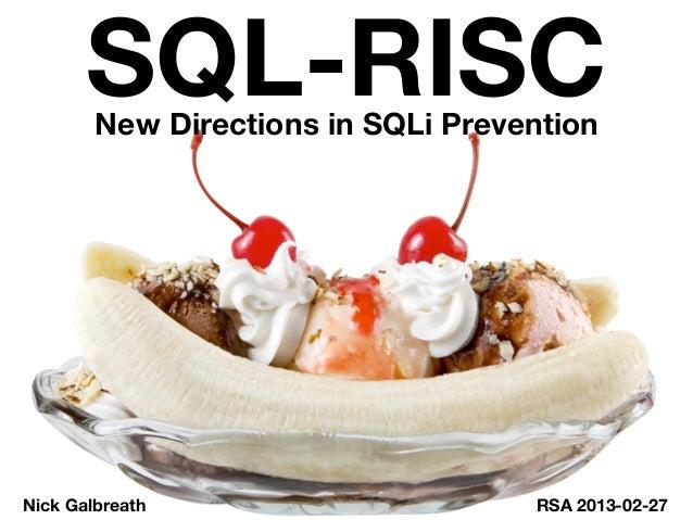 SQL-RISC        New Directions in SQLi PreventionNick Galbreath                      RSA 2013-02-27