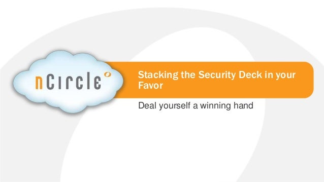 © 2013 nCircle. All Rights Reserved.nCircle Company ConfidentialStacking the Security Deck in yourFavorDeal yourself a win...