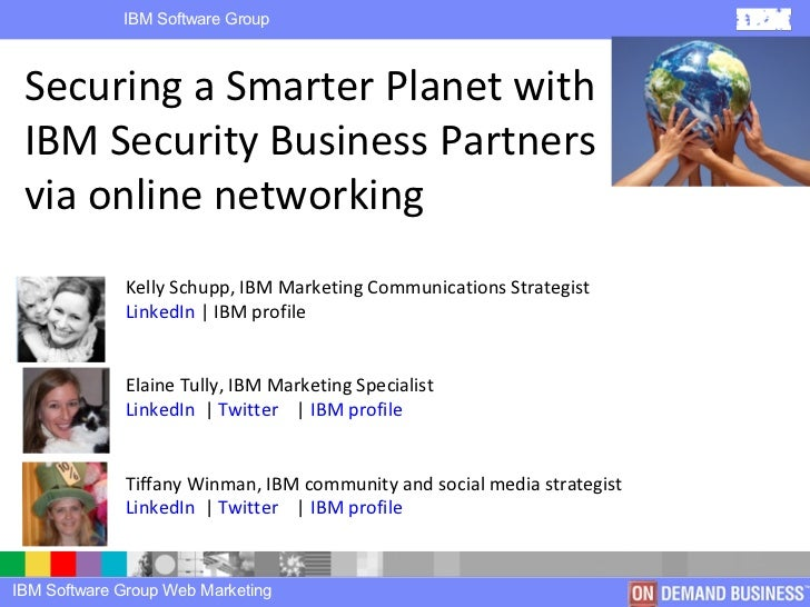 Securing a Smarter Planet with IBM Security Business Partners via online networking Kelly Schupp, IBM Marketing Communicat...