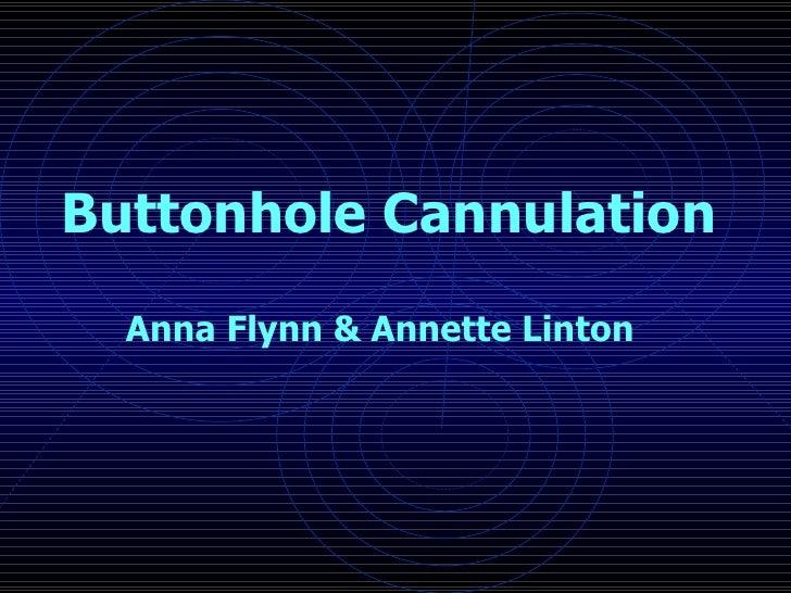 Buttonhole Cannulation Anna Flynn & Annette Linton