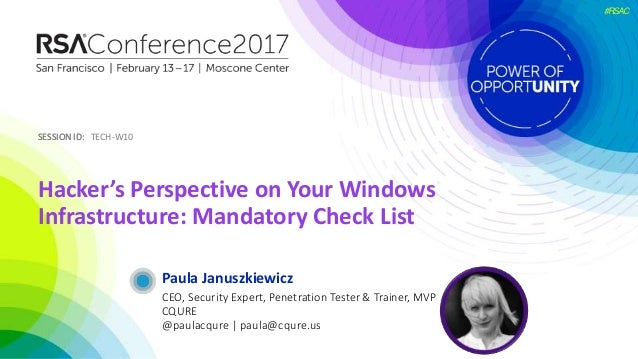 SESSION ID:SESSION ID: #RSAC Paula Januszkiewicz Hacker's Perspective on Your Windows Infrastructure: Mandatory Check List...