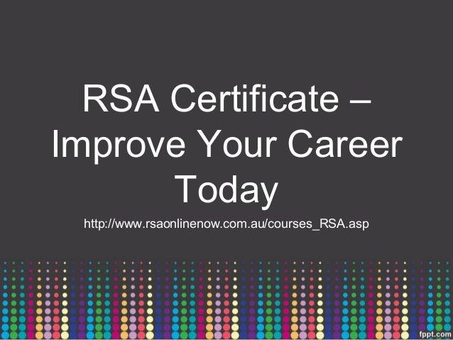 RSA Certificate –Improve Your Career      Today http://www.rsaonlinenow.com.au/courses_RSA.asp