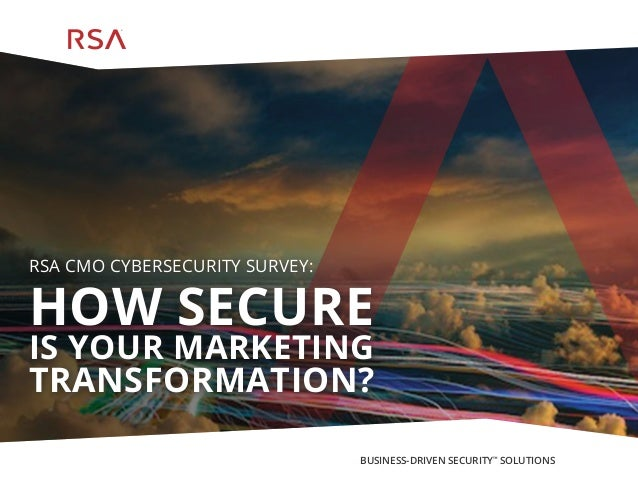 BUSINESS-DRIVEN SECURITY™ SOLUTIONS RSA CMO CYBERSECURITY SURVEY: HOW SECURE IS YOUR MARKETING TRANSFORMATION?