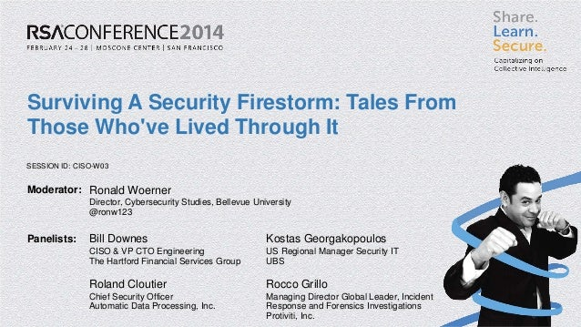 Surviving A Security Firestorm: Tales From Those Who've Lived Through It SESSION ID: CISO-W03  Moderator: Ronald Woerner D...