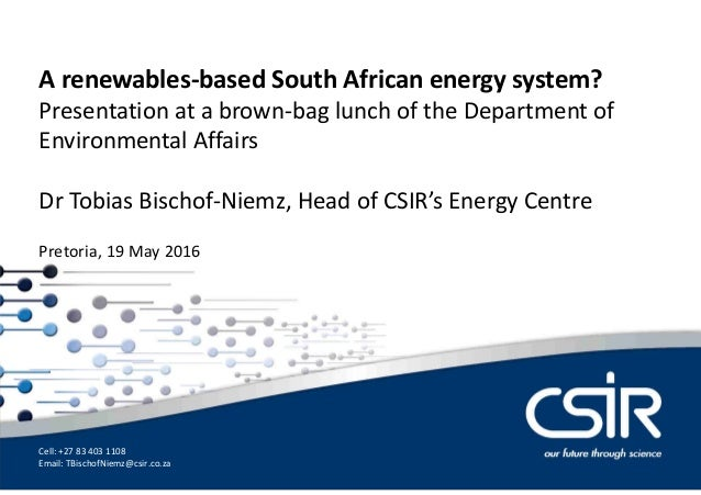 Dr Tobias Bischof-Niemz Chief Engineer A renewables-based South African energy system? Presentation at a brown-bag lunch o...