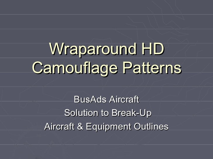 Wraparound HDCamouflage Patterns         BusAds Aircraft      Solution to Break-Up Aircraft & Equipment Outlines