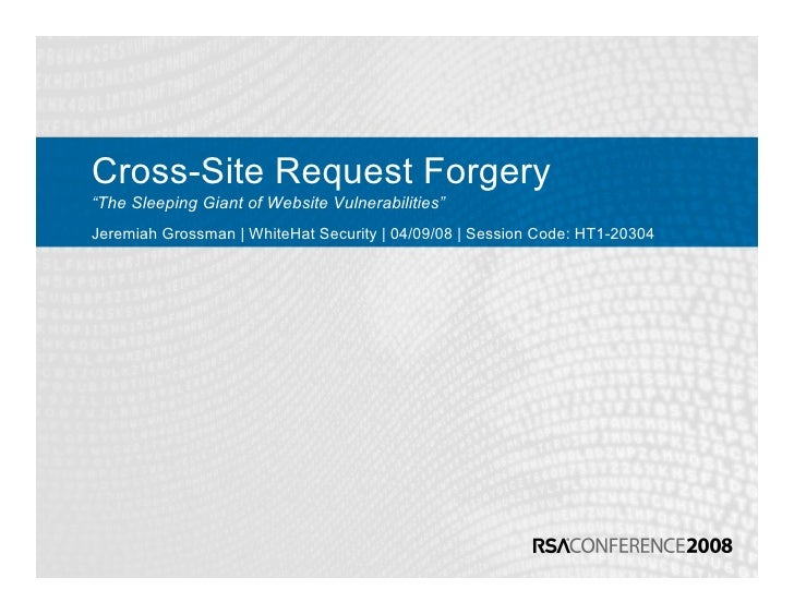"Cross-Site Request Forgery ""The Sleeping Giant of Website Vulnerabilities"" Jeremiah Grossman 
