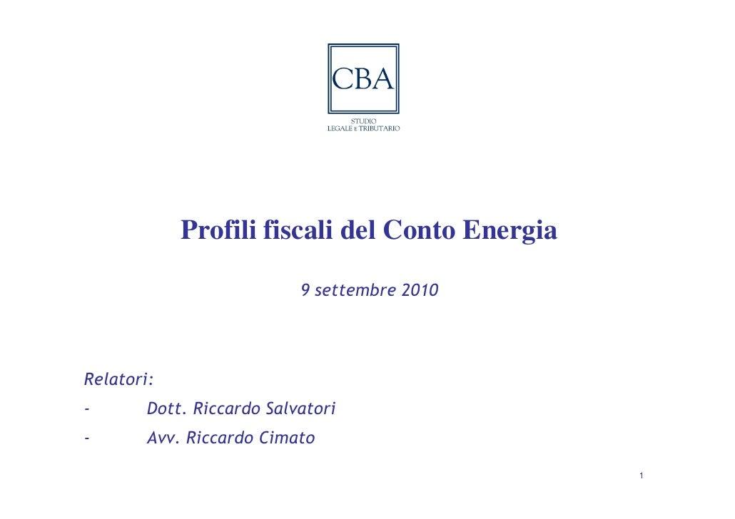 Profili fiscali del Conto Energia                             9 settembre 2010     Relatori: -       Dott. Riccardo Salvat...