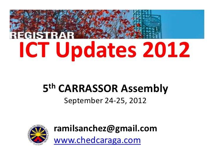 ICT Updates 2012  5th CARRASSOR Assembly     September 24-25, 2012   ramilsanchez@gmail.com   www.chedcaraga.com