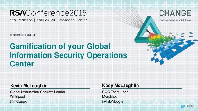 #RSAC SESSION ID: Kevin McLaughlin Kody McLaughlin Gamification of your Global Information Security Operations Center HUM-...