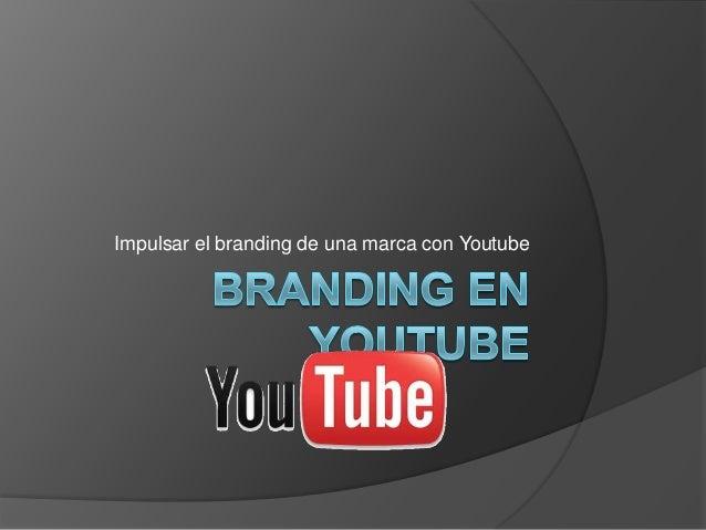 Impulsar el branding de una marca con Youtube
