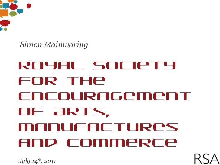 Royal Society for the  Encouragement of Arts, Manufactures and Commerce July 14 th , 2011 London Simon Mainwaring